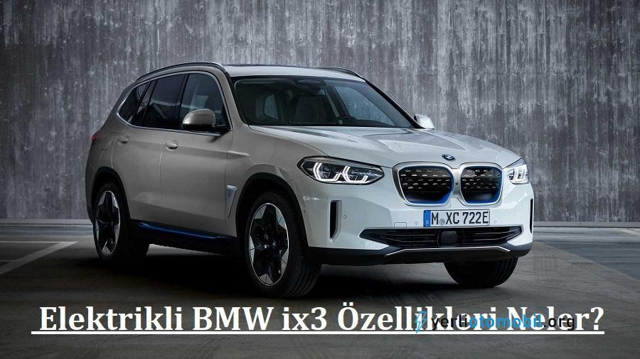 Elektrikli BMW ix3 Fiyat Bilgisi ve Özellikleri neler?